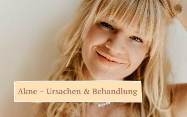 Zauberhaut Blog – Coaching für Haut und Seele: Akne Ursachen und Behandlung