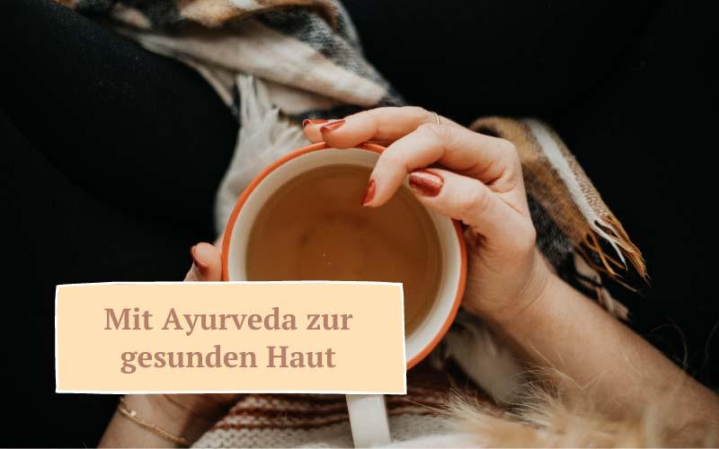 Zauberhaut Blog – Coaching für Haut und Seele: Mit Ayurveda zur gesunden Haut