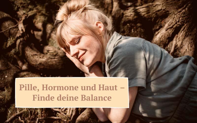 Zauberhaut Blog – Coaching für Haut und Seele: Pille, Hormone und Haut